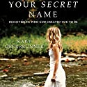 Your Secret Name: Discovering Who God Created You to Be Audiobook by Kary Oberbrunner Narrated by Adam Black