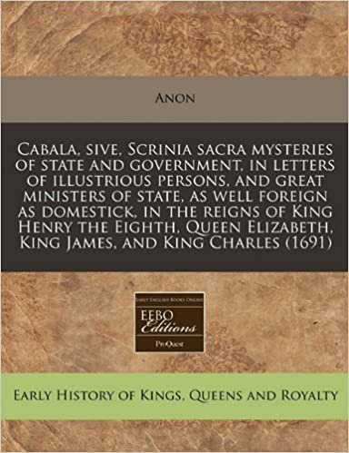 Book Cabala, sive, Scrinia sacra mysteries of state and government, in letters of illustrious persons, and great ministers of state, as well foreign as ... King James, and King Charles (1691)
