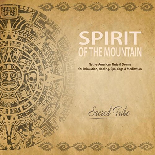 Spirit of the Mountain: Native American Flute & Drums for Relaxation, Healing, Spa, Yoga & Meditation
