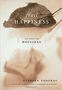 frail happiness an essay on rousseau [ab36b2] - frail happiness an essay on rousseau a collection of scholarly works about individual liberty and free markets a project of liberty fund inc facsimile pdf 172 mb this is a facsimile or.
