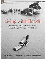 Living with Floods: Archaeology of a Settlement in the Lower Ganga Plains, c.600-1800 C.E.