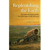 Replenishing the Earth: The Settler Revolution and the Rise of the Angloworld 1780-1930