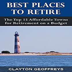 Best Places to Retire: The Top 15 Affordable Towns for Retirement on a Budget