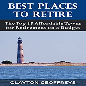 Best Places to Retire: The Top 15 Affordable Towns for Retirement on a Budget Audiobook