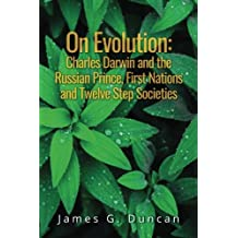 On Evolution: Charles Darwin and the Russian Prince, First Nations and Twelve Step Societies