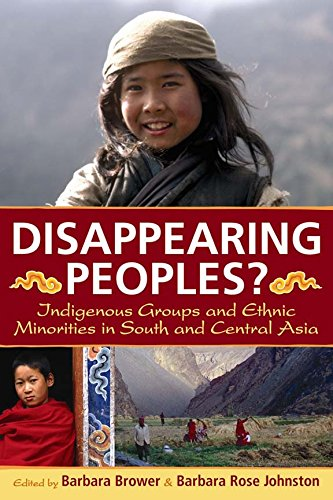 Disappearing Peoples?: Indigenous Groups and Ethnic Minorities in South and Central Asia Barbara Brower