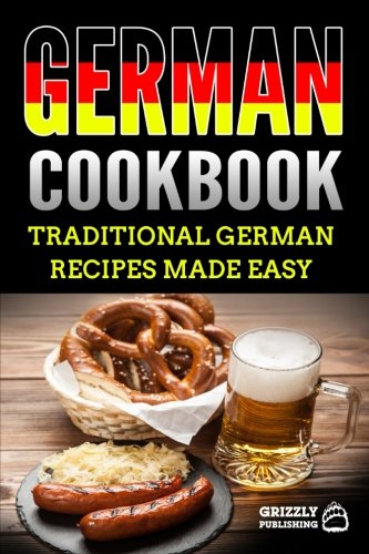 German Cookbook: Traditional German Recipes Made Easy by Grizzly Publishing