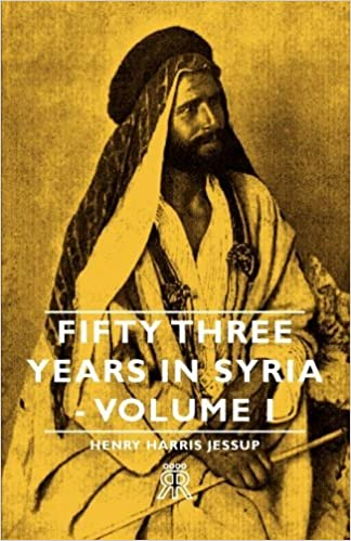Book Fifty Three Years in Syria - Volume I: 1 by Henry Harris Jessup (2007-03-15)
