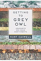 Getting to Grey Owl: Journeys on Four Continents Paperback