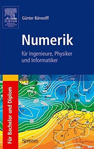 Numerik für Ingenieure, Physiker und Informatiker: für Bachelor und Diplom
