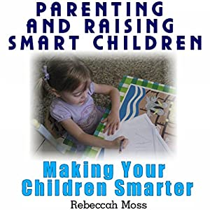 Parenting and Raising Smart Children: Parenting Guide To Making Your Children Smarter Audiobook