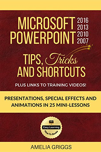 2016 2013 2010 2007 Tips Tricks and Shortcuts: Presentations, Special Effects and Animations in 25 Mini-Lessons (Easy Learning Microsoft Office How-To Books) ()