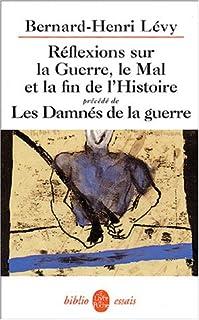 Reflexions sur la guerre, le mal et la fin de l'histoire : précédé de Les damnés de la guerre., Levy, Bernard-Henri