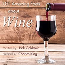 101 Amazing Facts About Wine Audiobook by Jack Goldstein Narrated by Charles King