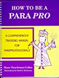 By Diane Twachtman-Cullen How To Be A Para Pro : A Comprehensive Training Manual For Paraprofessionals