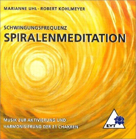 Spiralenmeditation: Zur Aktivierung und Harmonisierung der 21 Chakren