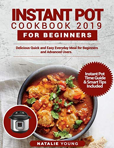 INSTANT POT COOKBOOK 2019 FOR BEGINNERS: Delicious Quick and