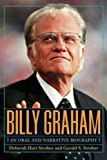 Billy Graham: An Oral and Narrative Biography