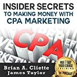 Insider Secrets to Making Money with CPA Marketing  | James Taylor,Brian A. Cliette