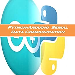 Amazon com: Arduino Python Serial Communication: storing