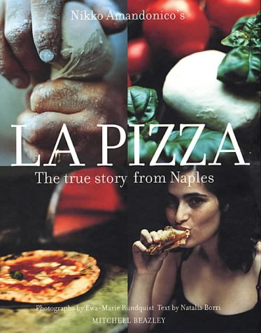 La Pizza: The True Story from Naples (Mitchell Beazley Food)