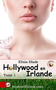 Hollywood en Irlande, tome 1 par Elisia Blade