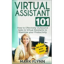 Virtual Assistant: 101- How to Effectively Outsource Tasks to Virtual Assistants to Maximize your Productivity (Outsourcing, Virtual Assistant)