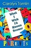 What I Wish I'd Known Sooner: Parents, Carolyn Tomlin, 1468100254