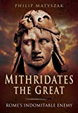img - for Mithridates the Great: Rome's Indomitable Enemy book / textbook / text book