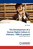 The Development of a Human Rights Culture in Vietnam, 1986 to present: Human rights Culture