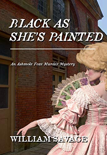 Black As She's Painted: An Ashmole Foxe Georgian Mystery