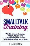 img - for Smalltalk Training: Wie Sie leichter Freunde finden, neue Leute kennenlernen und mehr Selbstbewusstsein ausstrahlen (Small Talk, Kennenlernen, ... Phobie) (Volume 1) (German Edition) book / textbook / text book