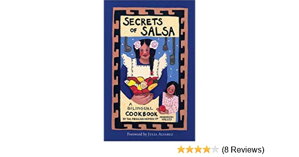 Secrets of Salsa / Secretos De La Salsa: A Bilingual Cookbook (English and Spanish Edition): Anderson Valley Adult School, Kira Brennan, Mexican Women of ...