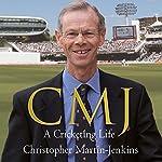 CMJ: A Cricketing Life | Christopher Martin-Jenkins