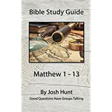 Bible Study Guide -- Matthew 1 - 13: Good Questions Have Groups Talking