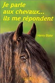 Je parle aux chevaux... Ils me répondent par Henry Blake