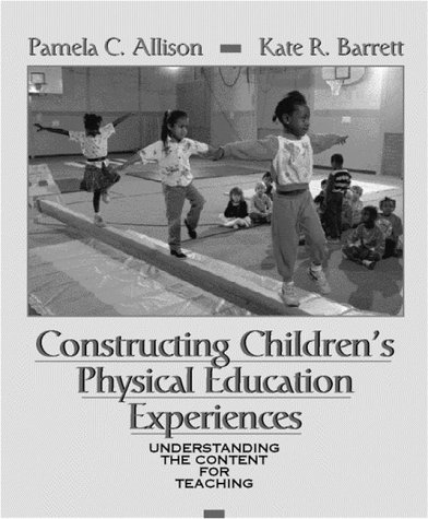Constructing Children's Physical Education Experiences: Understanding the Content for Teaching
