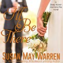 I'll Be There: A Deep Haven Montana Fire Novel Hörbuch von Susan May Warren Gesprochen von: Jackson Nickolay