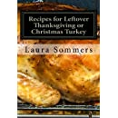 Recipes for Leftover Thanksgiving or Christmas Turkey: What the Heck Am I Going to Cook With All This Turkey!?! (Cooking With Leftovers) (Volume 2)