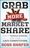 Grab More Market Share, Ross Shafer, 1118130049