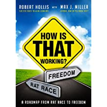 How Is That Working?: A Roadmap from Rat Race to Freedom
