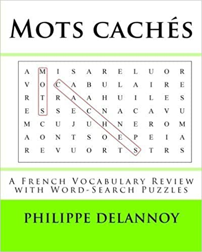 Mots cach¨¦s: A French Vocabulary Review with Word-Search Puzzles (French Edition) by Delannoy Ph.D., Philippe published by CreateSpace Independent Publishing Platform (2011)