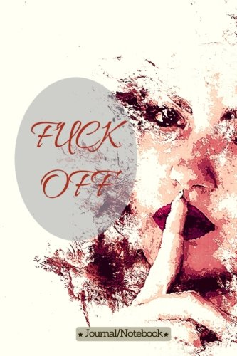 Fuck Off: Lined Notebook/Journal  (6X9Large)  (120 Pages)