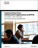 img - for Implementing Cisco Collaboration Applications (CAPPS) Foundation Learning Guide (CCNP Collaboration Exam 300-085 CAPPS) (Foundation Learning Guides) book / textbook / text book