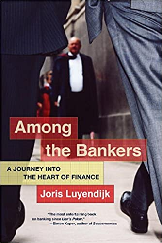 Among the bankers a journey into the heart of finance joris among the bankers a journey into the heart of finance joris luyendijk 9781612195919 amazon books fandeluxe Images