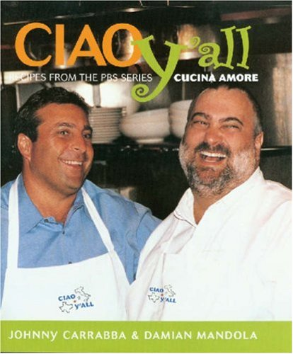 Ciao Yall  Recipes From The Pbs Series Cucina Amore  Ciao Series