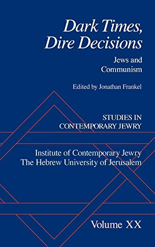 Studies in Contemporary Jewry, Volume XX: Dark Times, Dire Decisions: Jews and Communism (Studies in Contemporary Jewry)