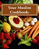 Your Muslim Cookbook:: Good Food for Good People