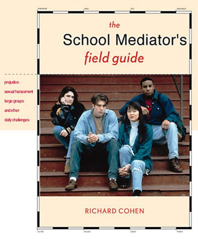The School Mediator's Field Guide: Prejudice, Sexual Harassment, Large Groups & Other Daily Challenges