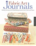 Fabric Art Journals: Making, Sewing and Embellishing Journals from Cloth and Fibers (Quarry Book)